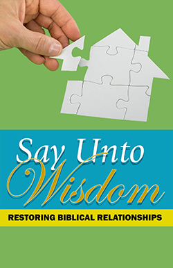 Say Unto Wisdom: Restroring Biblical Relationships NEW!!!